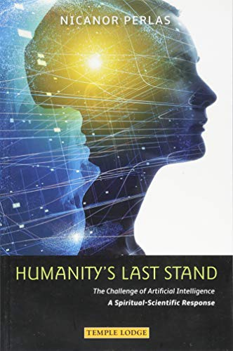 Humanity's Last Stand: The Challenge of Artificial Intelligence: A Spiritual-Scientific Response de Temple Lodge Publishing