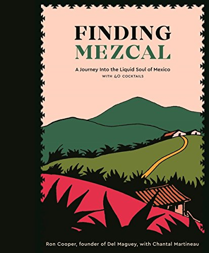 Finding Mezcal: A Journey into the Liquid Soul of Mexico, with 40 Cocktails de Ten Speed Press