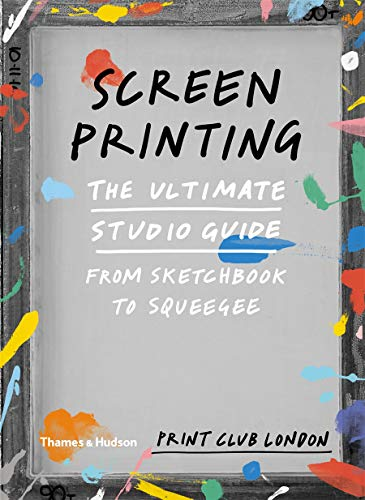 Screenprinting: the ultimate studio guide: from sketchbook to squeegee de Thames & Hudson Ltd