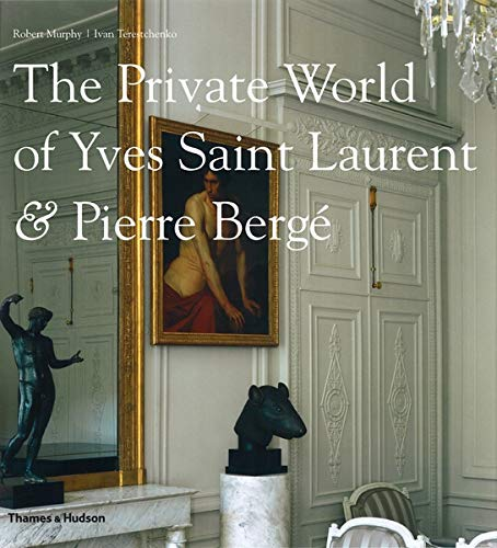 The Private World of Yves Saint Laurent & Pierre Berge de Thames & Hudson Ltd