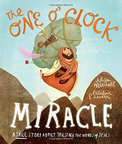 The One O'clock Miracle: A True Story About Trusting the Words of Jesus de The Good Book Company