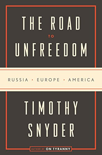 The Road to Unfreedom: Russia, Europe, America de Tim Duggan Books
