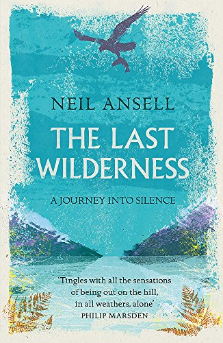 The Last Wilderness: A Journey into Silence de Tinder Press