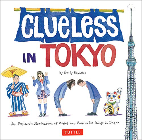 Clueless in Tokyo: An Explorer's Sketchbook of Weird and Wonderful Things in Japan- de Tuttle Shokai Inc