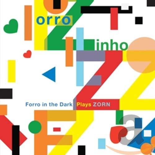 Forro in the Dark Plays Zorn de Tzadik