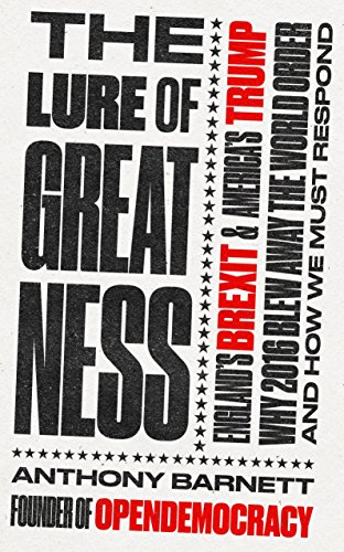 The Lure of Greatness: England's Brexit and America's Trump de Unbound