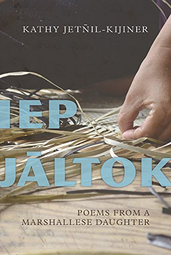 Iep Jaltok: Poems from a Marshallese Daughter de University of Arizona Press