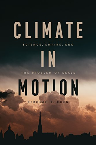 Climate in Motion: Science, Empire, and the Problem of Scale de University of Chicago Press