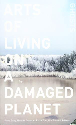Arts of Living on a Damaged Planet: Ghosts and Monsters of the Anthropocene de University of Minnesota Press