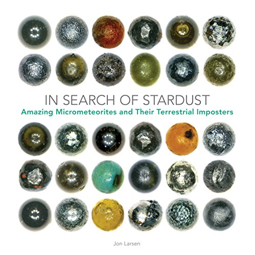 In Search of Stardust: Amazing Micrometeorites and Their Terrestrial Imposters de Voyageur Press