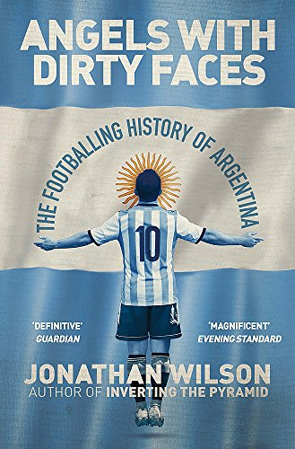 Angels With Dirty Faces: The Footballing History of Argentina de Orion Publishing Co