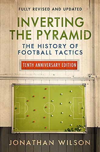 Inverting the Pyramid: The History of Football Tactics de W&N