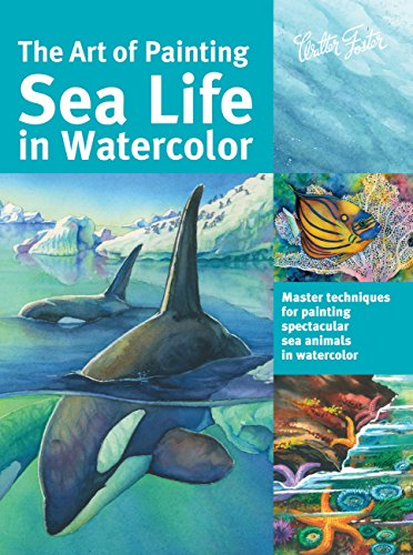 The Art of Painting Sea Life in Watercolor de Walter Foster Jr.