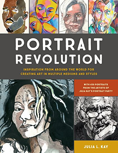 Portrait Revolution: Inspiration from Around the World For Creating Art in Multiple Mediums and Styles de Watson-Guptill