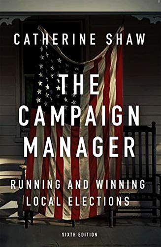 The Campaign Manager: Running and Winning Local Elections de Westview Press
