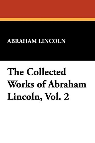 The Collected Works of Abraham Lincoln de Wildside Press
