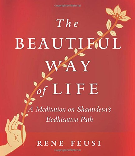 The Beautiful Way of Life: A Meditation on Shantideva's Bodhisattva Path de Wisdom Publications