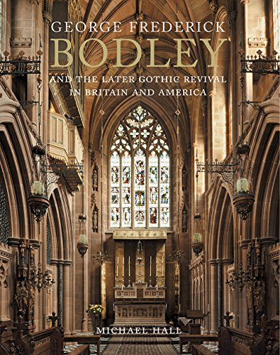 George Frederick Bodley & The Later Gothic Revival in Britain and America de Yale University Press