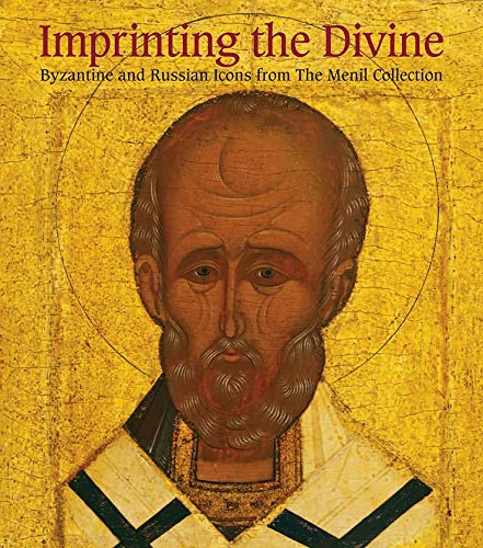 Imprinting the Devine - Byzantine and Russian Icons from the Menil Collection de Yale University Press
