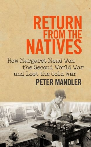 Return from the Natives - How Margaret Mead Won the Second World War and Lost the Cold War de Yale University Press