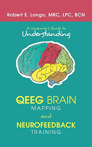 A Consumer's Guide to Understanding Qeeg Brain Mapping and Neurofeedback Training de iUniverse